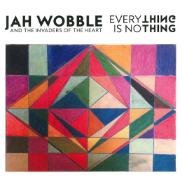 "Jah Wobble ""Everything Is Nothing"""